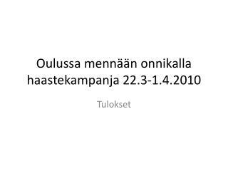 Oulussa mennään onnikalla haastekampanja 22.3-1.4.2010