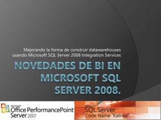 Novedades de BI en Microsoft SQL Server 2008.