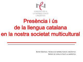 Presència i ús  de la llengua catalana  en la nostra societat multicultural