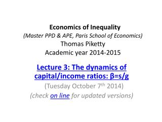 Lecture 3: The dynamics of capital/income ratios: β=s/g    ( Tuesday  Octo ber  7 th  2014)