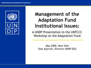 May 2006, New York  Olav Kjorven, Director UNDP EEG
