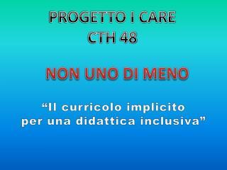 PROGETTO I CARE CTH 48