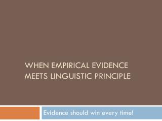 when empirical Evidence meets linguistic principle