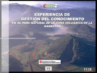 EXPERIENCIA DE  GESTIÓN DEL CONOCIMIENTO EN  EL PARC NATURAL DE LA ZONA VOLCÀNICA DE LA GARROTXA