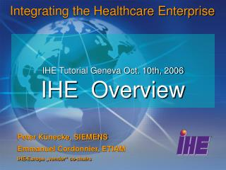 IHE Tutorial Geneva Oct. 10th, 2006 IHE Overview