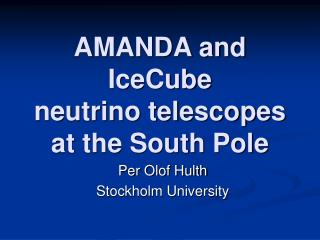 AMANDA and IceCube  neutrino telescopes  at the South Pole