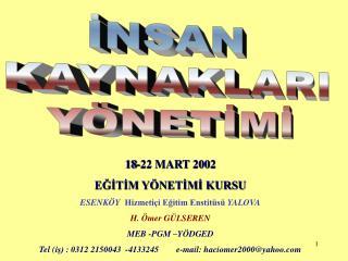18-22 MART 2002 EGITIM Y NETIMI KURSU ESENK Y  Hizmeti i Egitim Enstit s  YALOVA H.  mer G LSEREN MEB -PGM  Y DGED Tel i