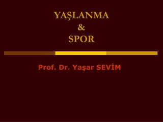 YAŞLANMA  &  SPOR