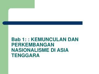 Bab 1: : KEMUNCULAN DAN PERKEMBANGAN NASIONALISME DI ASIA TENGGARA