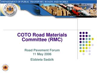 COTO Road Materials Committee (RMC) Road Pavement Forum 11 May 2006 Elzbieta Sadzik