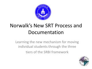 Norwalk s New SRT Process and Documentation