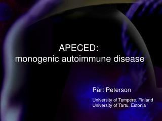 APECED:  monogenic autoimmune disease