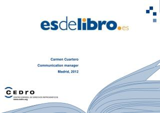 Carmen Cuartero Communication manager  Madrid, 2012
