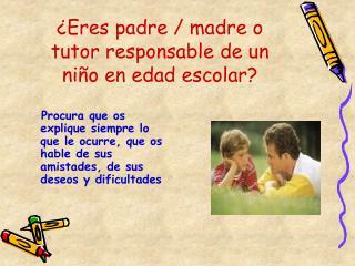 ¿Eres padre / madre o tutor responsable de un niño en edad escolar?