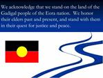 We acknowledge that we stand on the land of the Gadigal people of the Eora nation.  We honor their elders past and prese