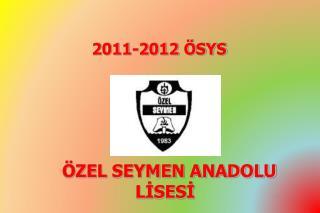 2011-2012 ÖSYS     ÖZEL SEYMEN ANADOLU  LİSESİ