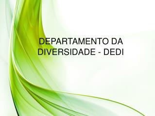 DEPARTAMENTO DA DIVERSIDADE - DEDI