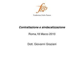 Contrattazione e sindacalizzazione Roma,18 Marzo 2010 Dott. Giovanni Graziani