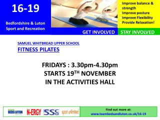 SAMUEL WHITBREAD UPPER SCHOOL  FITNESS PILATES FRIDAYS : 3.30pm-4.30pm STARTS 19 TH  NOVEMBER