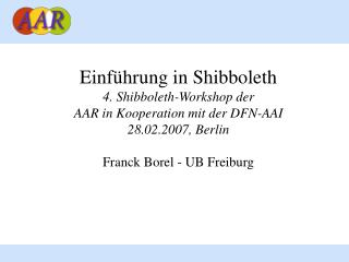 Einf�hrung in Shibboleth 4. Shibboleth-Workshop der  AAR in Kooperation mit der DFN-AAI