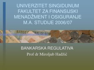 UNIVERZITET SINGIDUNUM FAKULTE T  Z A FINANSIJ S KI MENAD Ž MENT I OSIGURANJE M.A. STUDIJE 2006/07