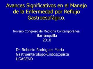 Avances Significativos en el Manejo de la Enfermedad por Reflujo Gastroesofágico .