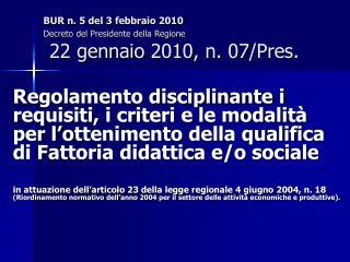 BUR n. 5 del 3 febbraio 2010 Decreto del Presidente della Regione  22 gennaio 2010, n. 07/Pres.