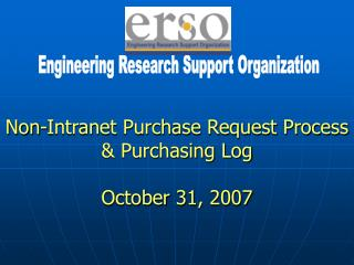 Non-Intranet Purchase Request Process & Purchasing Log October 31, 2007