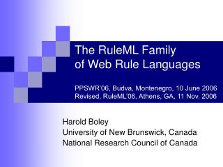 Harold Boley University of New Brunswick, Canada National Research Council of Canada