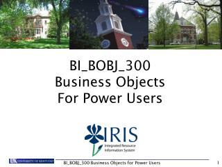BI_BOBJ_300 Business Objects For Power Users