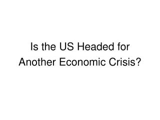 Is the US Headed for Another Economic Crisis?