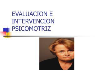 EVALUACION E INTERVENCION PSICOMOTRIZ