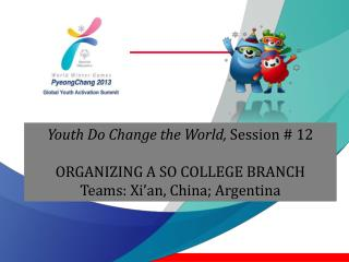 Youth Do Change the World,  Session # 12 ORGANIZING A SO COLLEGE BRANCH