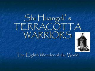 Shi Huangdi � s TERRACOTTA WARRIORS