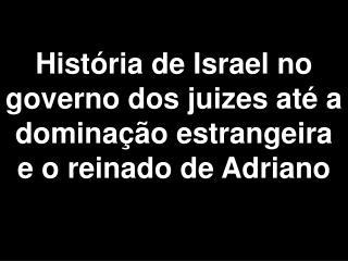 Hist ria de Israel no governo dos juizes at  a domina  o estrangeira e o reinado de Adriano
