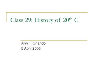 Class 29: History of 20 th  C