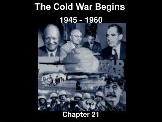 The Cold War Begins 1945 - 1960 Chapter 21