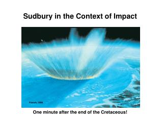Sudbury in the Context of Impact