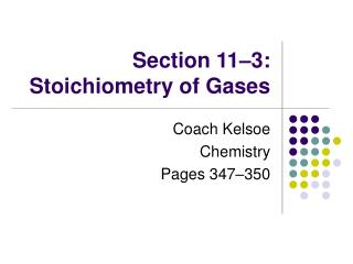 Section 11–3: Stoichiometry of Gases