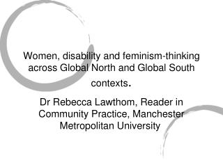 Women, disability and feminism-thinking across Global North and Global South contexts .