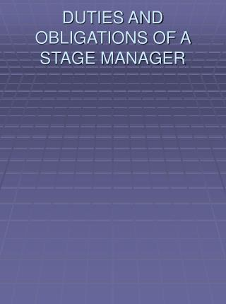 DUTIES AND OBLIGATIONS OF A STAGE MANAGER