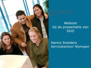 Welkom bij de presentatie van DUO Hanno Snelders Servicekantoor Nijmegen