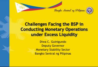 Challenges Facing the BSP in Conducting Monetary Operations under Excess Liquidity