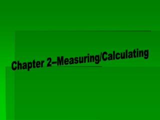 Chapter 2--Measuring/Calculating