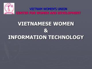 VIETNAM WOMEN'S UNION CENTER FOR WOMEN AND DEVELOPMENT