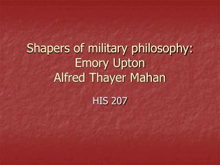 Shapers of military philosophy: Emory Upton Alfred Thayer Mahan