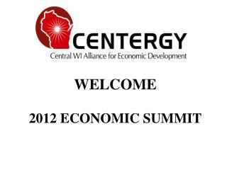 WELCOME 2012 ECONOMIC SUMMIT