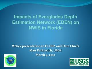 Webex presentation to FL DBA and Data Chiefs Matt Petkewich, USGS March 4, 2010
