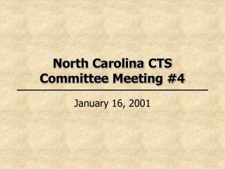 North Carolina CTS  Committee Meeting #4