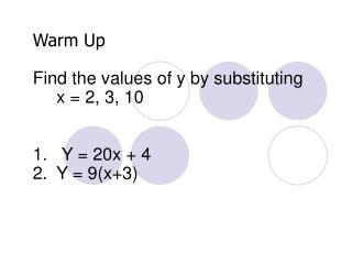Warm Up Find the values of y by substituting      x = 2, 3, 10 Y = 20x + 4 Y = 9(x+3)